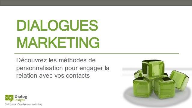 DIALOGUES MARKETING Découvrez les méthodes de personnalisation pour engager la relation avec vos contacts  Catalyseur d'in...