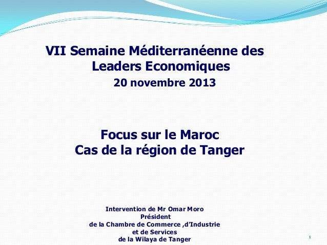 VII Semaine Méditerranéenne des Leaders Economiques 20 novembre 2013  Focus sur le Maroc Cas de la région de Tanger  Inter...