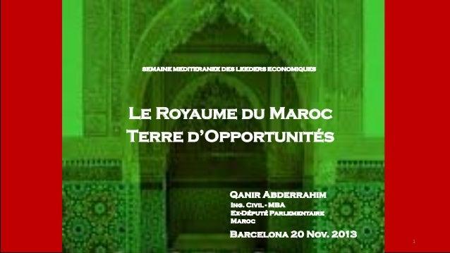 SEMAINE MEDITERANEE DES LEEDERS ECONOMIQUES  Le Royaume du Maroc Terre d'Opportunités  Qanir Abderrahim Ing. Civil - MBA E...