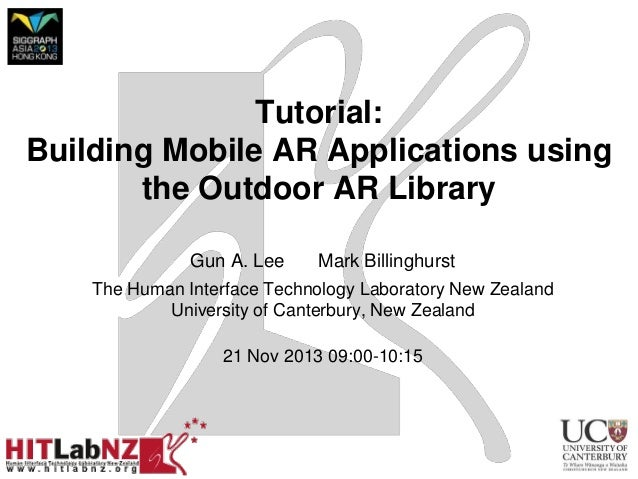Tutorial: Building Mobile AR Applications using the Outdoor AR Library Gun A. Lee  Mark Billinghurst  The Human Interface ...