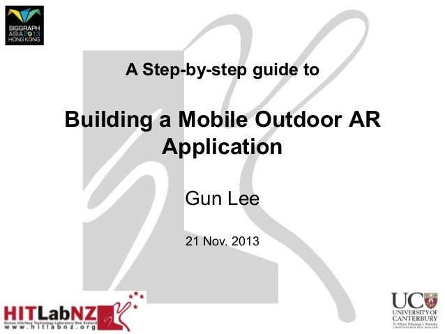 A Step-by-step guide to  Building a Mobile Outdoor AR Application Gun Lee 21 Nov. 2013