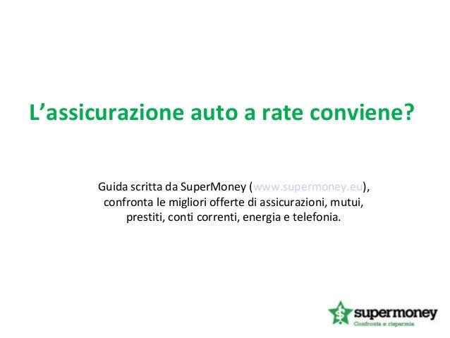 L'assicurazione auto a rate conviene? Guida scritta da SuperMoney (www.supermoney.eu), confronta le migliori offerte di as...