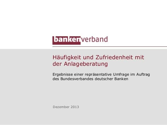 Häufigkeit und Zufriedenheit mit der Anlageberatung Ergebnisse einer repräsentative Umfrage im Auftrag des Bundesverbandes...
