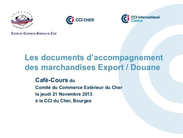 Comité du Commerce Extérieur du Cher  Les documents d'accompagnement des marchandises Export / Douane Café-Cours du Comité...
