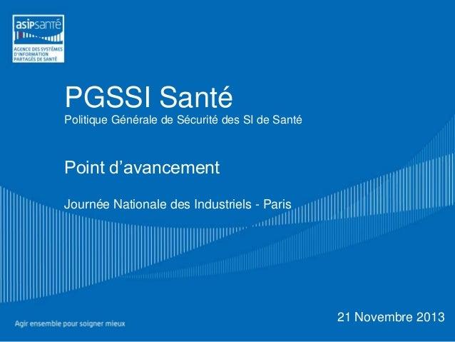 PGSSI Santé Politique Générale de Sécurité des SI de Santé  Point d'avancement Journée Nationale des Industriels - Paris  ...