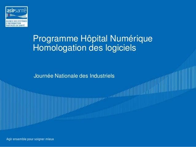 Programme Hôpital Numérique Homologation des logiciels Journée Nationale des Industriels