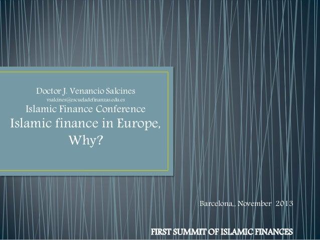 Doctor J. Venancio Salcines vsalcines@escueladefinanzas.edu.es  Islamic Finance Conference  Islamic finance in Europe, Why...