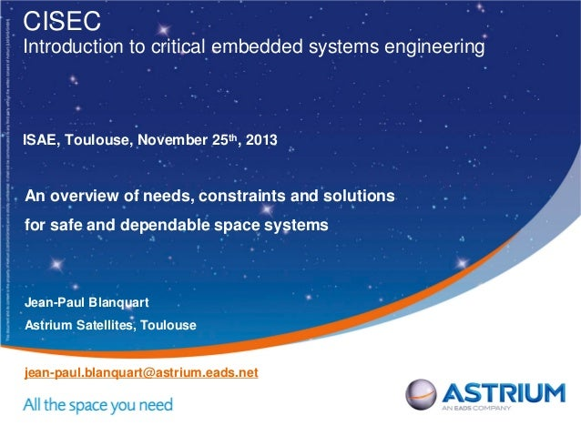 CISEC Introduction to critical embedded systems engineering  ISAE, Toulouse, November 25th, 2013  An overview of needs, co...
