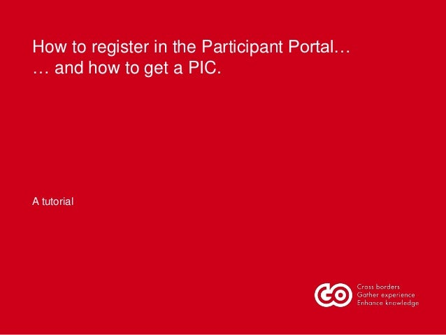 How to register in the Participant Portal… … and how to get a PIC.  A tutorial