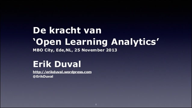 De kracht van 'Open Learning Analytics' MBO City, Ede,NL, 25 November 2013 !  Erik Duval http://erikduval.wordpress.com @E...