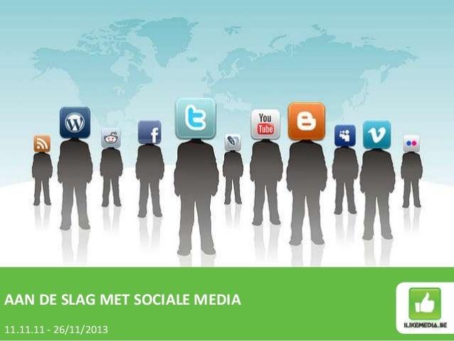 AAN DE SLAG MET SOCIALE MEDIA 11.11.11 - 26/11/2013