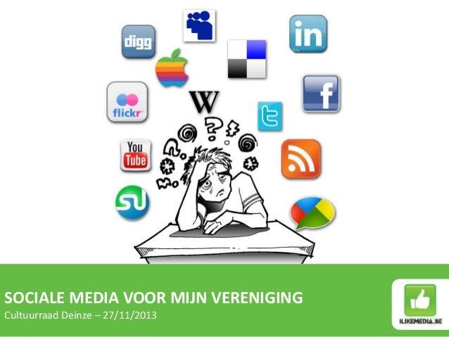 SOCIALE MEDIA VOOR MIJN VERENIGING Cultuurraad Deinze – 27/11/2013