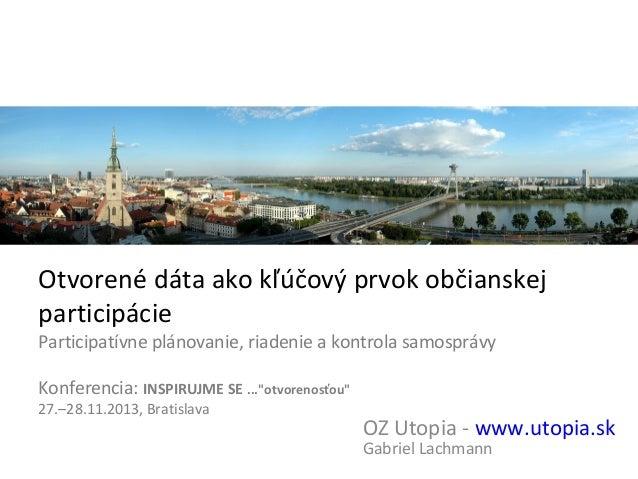 Otvorené dáta ako kľúčový prvok občianskej participácie Participatívne plánovanie, riadenie a kontrola samosprávy Konferen...