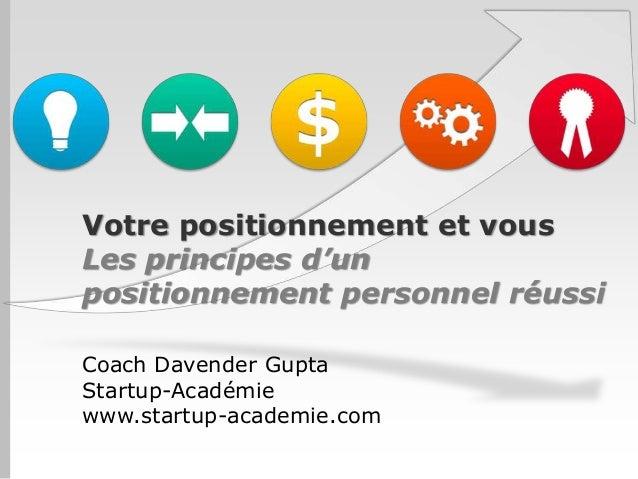 Votre positionnement et vous Les principes d'un positionnement personnel réussi Coach Davender Gupta Startup-Académie www....