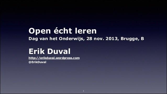 Open écht leren Dag van het Onderwijs, 28 nov. 2013, Brugge, B !  Erik Duval http://erikduval.wordpress.com @ErikDuval
