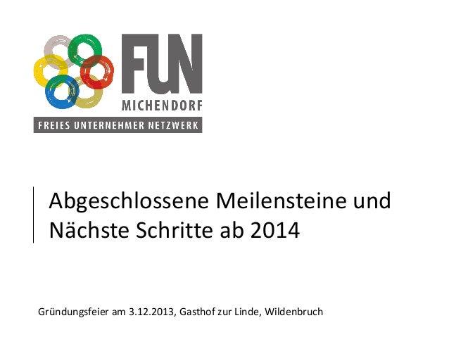 Abgeschlossene Meilensteine und Nächste Schritte ab 2014  Gründungsfeier am 3.12.2013, Gasthof zur Linde, Wildenbruch