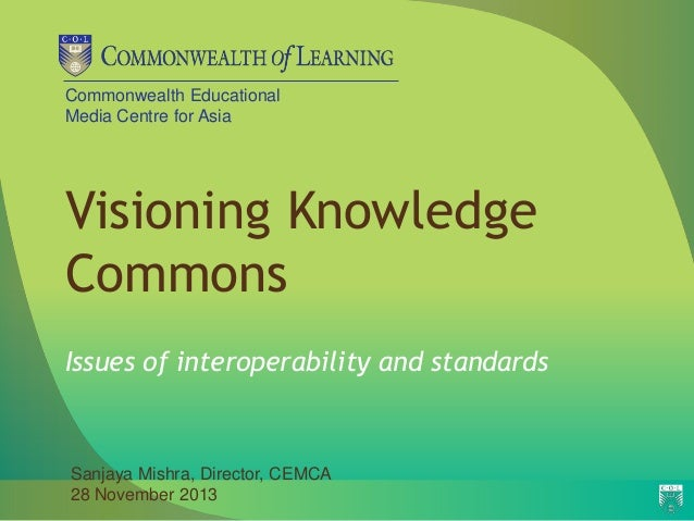Commonwealth Educational Media Centre for Asia  Visioning Knowledge Commons Issues of interoperability and standards  Sanj...