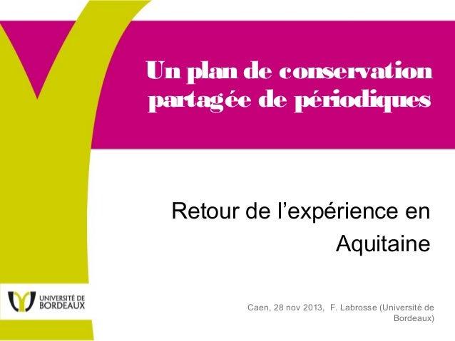 Un plan de conservation partagée de périodiques  Retour de l'expérience en Aquitaine Caen, 28 nov 2013, F. Labrosse (Unive...