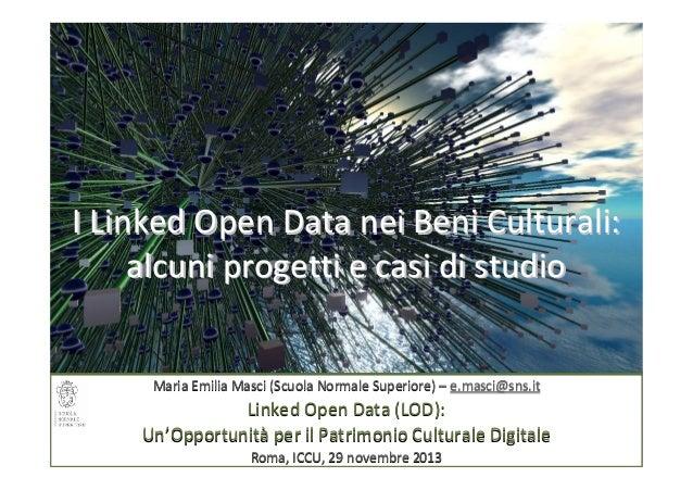 I Linked Open Data nei Beni Culturali: alcuni progetti e casi di studio  Maria Emilia Masci (Scuola Normale Superiore) – e...