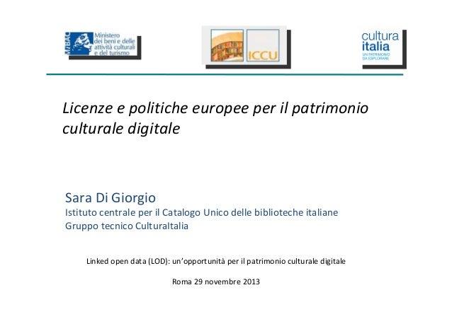 Licenze e politiche europee per il patrimonio culturale digitale  Sara Di Giorgio Istituto centrale per il Catalogo Unico ...