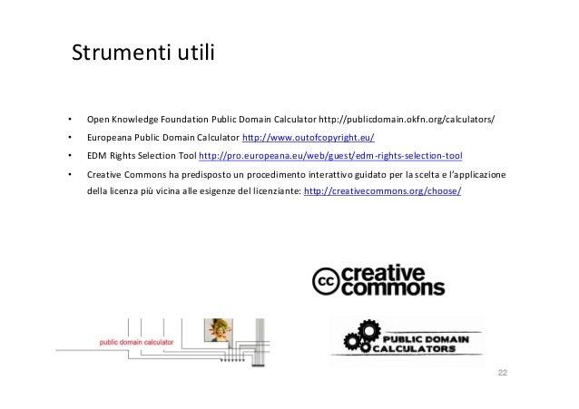 Strumenti utili •  Open Knowledge Foundation Public Domain Calculator http://publicdomain.okfn.org/calculators/  •  Europe...