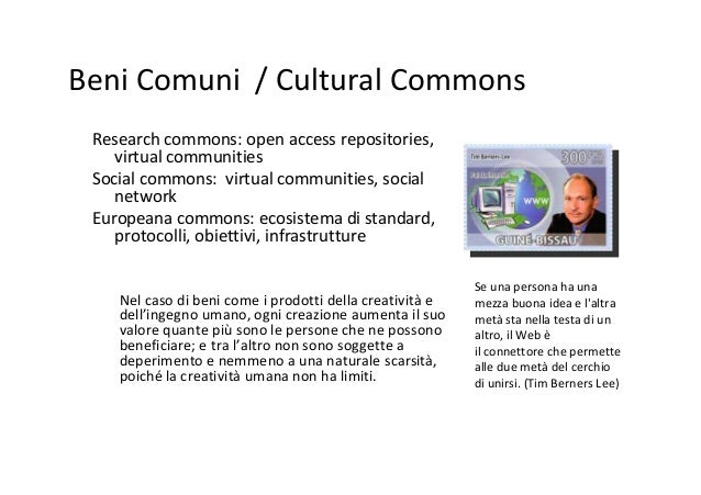 Beni Comuni / Cultural Commons Research commons: open access repositories, virtual communities Social commons: virtual com...