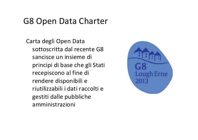 G8 Open Data Charter Carta degli Open Data sottoscritta dal recente G8 sancisce un insieme di principi di base che gli Sta...