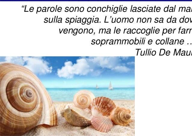 """""""Le parole sono conchiglie lasciate dal mar sulla spiaggia. L'uomo non sa da dov vengono, ma le raccoglie per farn sopramm..."""
