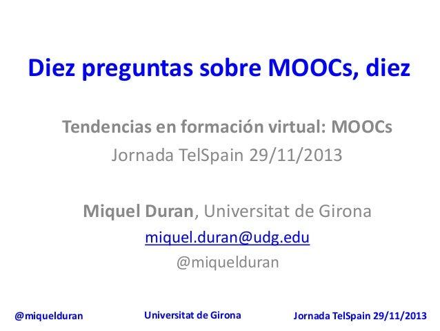 Diez preguntas sobre MOOCs, diez Tendencias en formación virtual: MOOCs Jornada TelSpain 29/11/2013 Miquel Duran, Universi...