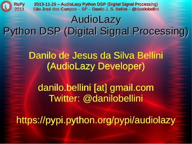 RuPy 2013  2013-11-29 – AudioLazy Python DSP (Digital Signal Processing) São José dos Campos – SP – Danilo J. S. Bellini –...