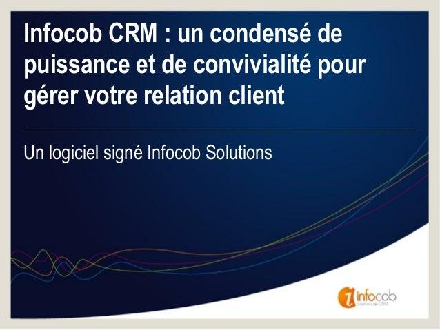 Infocob CRM : un condensé de puissance et de convivialité pour gérer votre relation client Un logiciel signé Infocob Solut...
