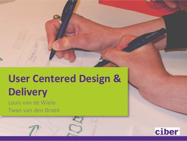 User  Centered  Design  &   Delivery   Louis  van  de  Wiele   Twan  van  den  Broek