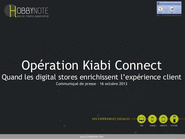 Opération Kiabi Connect Quand les digital stores enrichissent l'expérience client Communiqué de presse – 16 octobre 2013