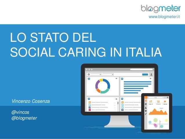 www.blogmeter.it  LO STATO DEL SOCIAL CARING IN ITALIA  Vincenzo Cosenza @vincos @blogmeter  © Blogmeter 2013 I www.blogme...