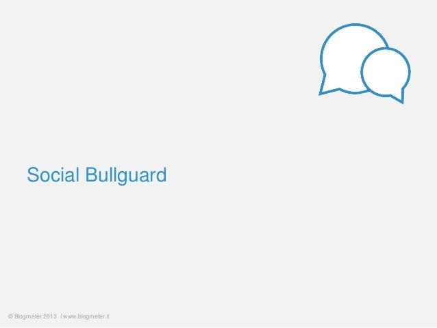 Social Bullguard  © Blogmeter 2013 I www.blogmeter.it
