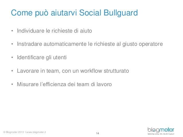 Come può aiutarvi Social Bullguard • Individuare le richieste di aiuto • Instradare automaticamente le richieste al giusto...