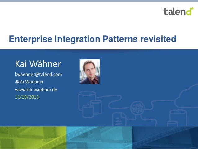 Enterprise Integration Patterns revisited  Kai Wähner kwaehner@talend.com  @KaiWaehner www.kai-waehner.de 11/19/2013  © Ta...