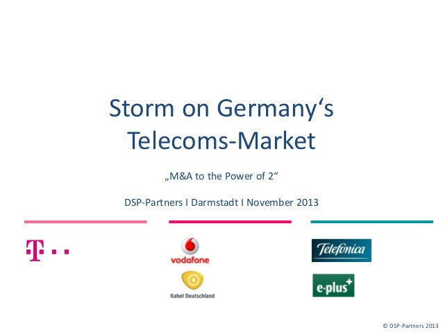 """Storm on Germany's Telecoms-Market """"M&A to the Power of 2""""  DSP-Partners I Darmstadt I November 2013  © DSP-Partners 2013"""
