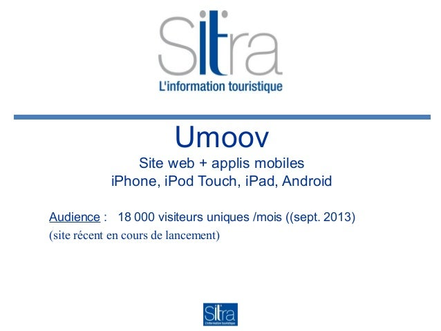 Umoov Site web + applis mobiles iPhone, iPod Touch, iPad, Android Audience : 18 000 visiteurs uniques /mois ((sept. 2013) ...