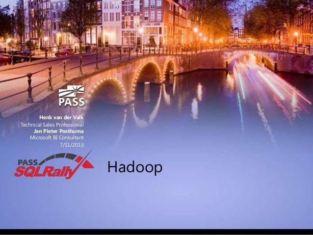 Henk van der Valk Technical Sales Professional Jan Pieter Posthuma Microsoft BI Consultant 7/11/2013  Hadoop