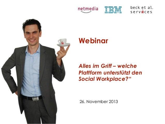 """Webinar Alles im Griff – welche Plattform unterstützt den Social Workplace?""""  26. November 2013"""