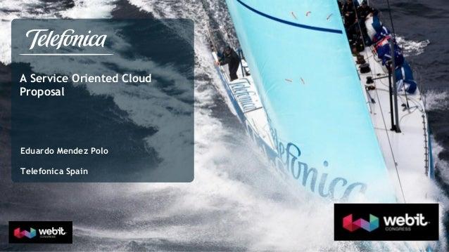 A Service Oriented Cloud Proposal  Eduardo Mendez Polo Telefonica Spain