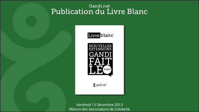 Gandi.net  Publication du Livre Blanc ! ! ! ! ! ! ! ! ! ! ! ! ! ! ! ! ! ! ! ! ! ! ! !  Livre blanc NOUVELLES EXTENSIONS  G...