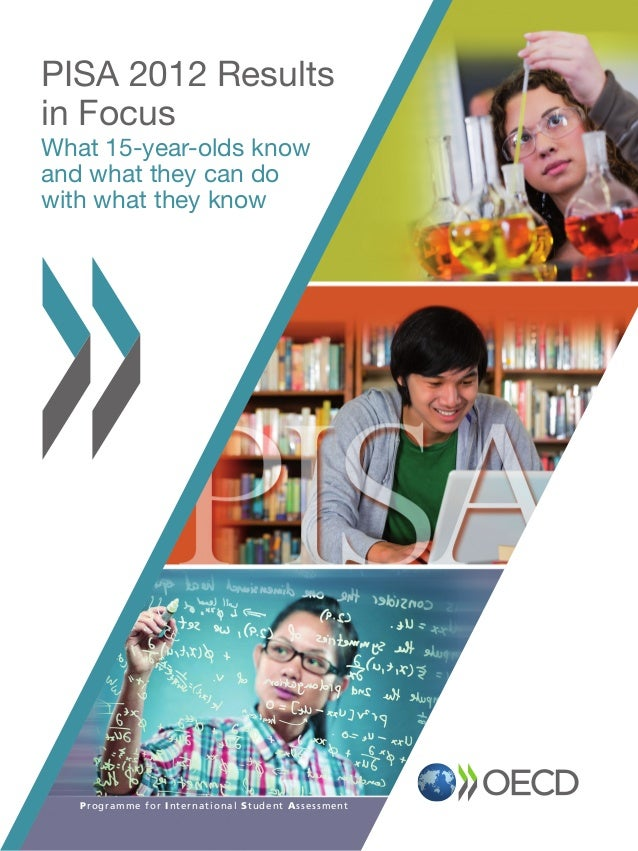 PISA 2012 Results in Focus What 15-year-olds know and what they can do with what they know  P ro g ramme f o r I n t e r n...