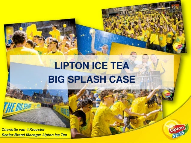 LIPTON ICE TEA BIG SPLASH CASE  Charlotte van 't Klooster Senior Brand Manager Lipton Ice Tea