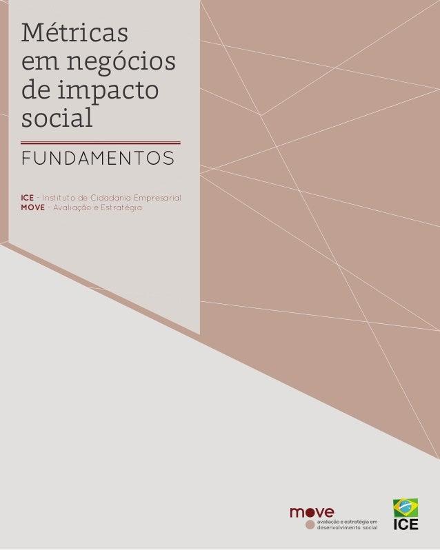 1 | MÉTRICAS EM NEGÓCIOS DE IMPACTO SOCIAL Métricas em negócios de impacto social FUNDAMENTOS ICE - Instituto de Cidadania...