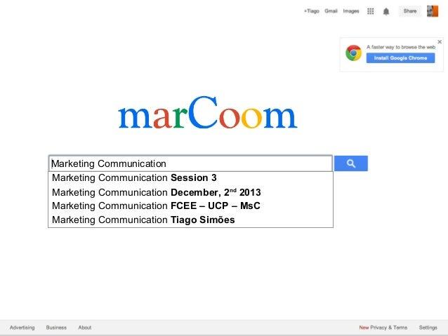 Marketing Communication Marketing Communication Session 3 Marketing Communication December, 2nd 2013 Marketing Communicati...