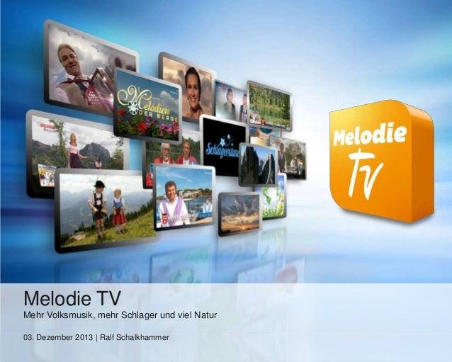Melodie TV Mehr Volksmusik, mehr Schlager und viel Natur 03. Dezember 2013 | Ralf Schalkhammer