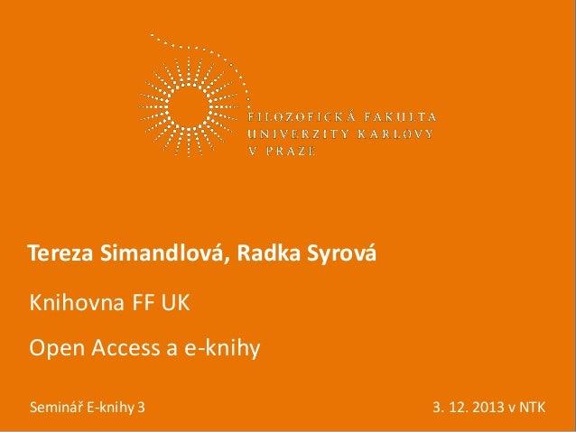 Tereza Simandlová, Radka Syrová Knihovna FF UK Open Access a e-knihy  *den E-knihy 3 (2012) vědy Seminář  3. 12. 2013 v NT...