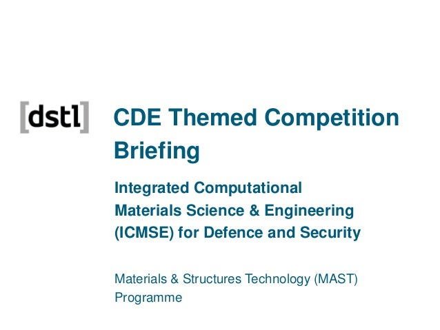 CDE Themed Competition Briefing Integrated Computational Materials Science & Engineering (ICMSE) for Defence and Security ...